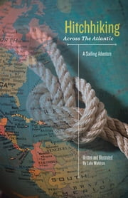 Hitchhiking Across the Atlantic - A Sailing Adventure ebook by Lulu Waldron