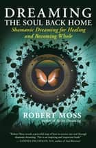 Dreaming the Soul Back Home ebook by Robert Moss