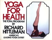 Yoga for Health ebook by Richard Hittleman