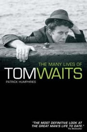 The Many Lives of Tom Waits ebook by Patrick Humphries