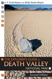 The Explorer's Guide to Death Valley National Park, Second Edition ebook by T. Scott Bryan,Betty Tucker-Bryan,Betty Tucker-Bryan