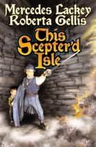 This Scepter'd Isle ebook by Mercedes Lackey, Roberta Gellis
