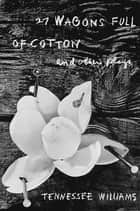 27 Wagons Full of Cotton and Other Plays ebook by Tennessee Williams