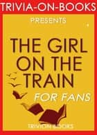 The Girl on the Train: By Paula Hawkins (Trivia-On-Books) ebook by Trivion Books