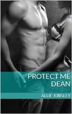 Protect me - Dean - Band 7 ebook by Allie Kinsley