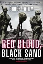 Red Blood, Black Sand - Fighting Alongside John Basilone from Boot Camp to Iwo Jima eBook by Chuck Tatum