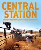 Central Station - True stories from Australian cattle stations the Dusty ebook by Jane Sale, Stephanie Coombes