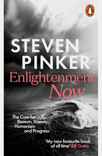Enlightenment Now - The Case for Reason, Science, Humanism, and Progress ekitaplar by Steven Pinker