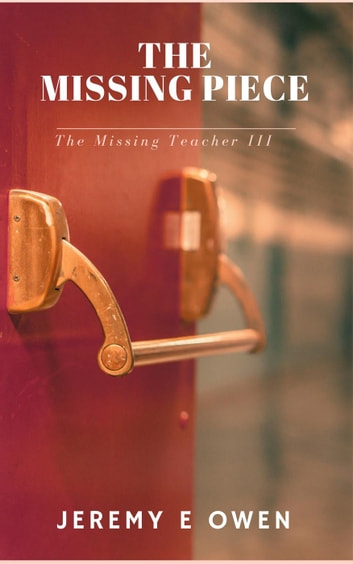 The Missing Piece - The Missing Teacher, #3 ebook by Jeremy E Owen