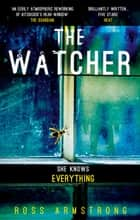 The Watcher: A dark addictive thriller with the ultimate psychological twist ebook by Ross Armstrong