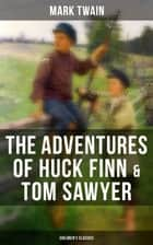 The Adventures of Huck Finn & Tom Sawyer (Children's Classics) ebook by Mark Twain