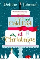 Cold Feet at Christmas ebook by Debbie Johnson