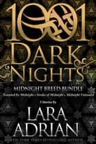 Midnight Breed Bundle: 3 Stories by Lara Adrian ebook by Lara Adrian