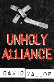 Unholy Alliance ebook by David Yallop