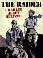 The Raider ebook by Charles Alden Seltzer