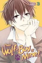 That Wolf-Boy is Mine! - Volume 3 ebook by Yoko Nogiri