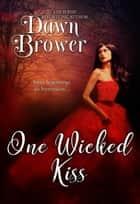 One Wicked Kiss - Bluestockings Defying Rogues, #3 ebook by Dawn Brower