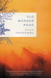 Old Border Road - A Novel ebook by Susan Froderberg