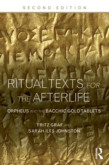 Ritual Texts for the Afterlife - Orpheus and the Bacchic Gold Tablets ebook by Fritz Graf,Sarah Iles Johnston