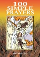 100 Simple Prayers ebook by John Frederick Zurn