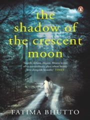 The Shadow of the Crescent Moon ebook by Fatima Bhutto