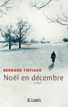 Noël en décembre ebook by Bernard Tirtiaux
