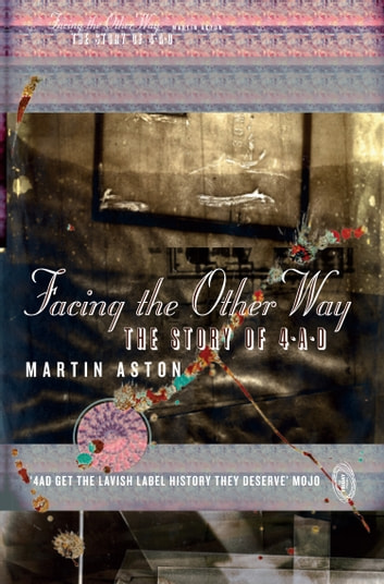 Facing the Other Way: The Story of 4AD ebook by Martin Aston