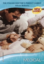 The Italian Doctor's Perfect Family (Mills & Boon Medical) ebook by Alison Roberts