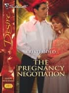 The Pregnancy Negotiation ebook by Kristi Gold