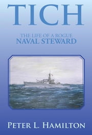Tich - The Life of a Rogue Naval Steward ebook by Peter L. Hamilton