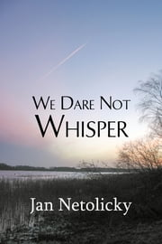 We Dare Not Whisper ebook by Jan Netolicky