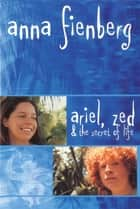 Ariel, Zed and the Secret of Life ebook by Anna Fienberg