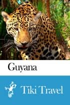 Guyana Travel Guide - Tiki Travel ebook by Tiki Travel