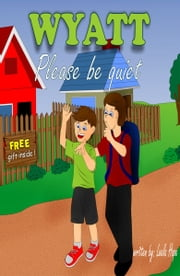Wyatt Please Be Quiet ebook by Leela Hope