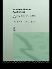Science Fiction Audiences - Watching Star Trek and Doctor Who ebook by Henry Jenkins,John Tulloch