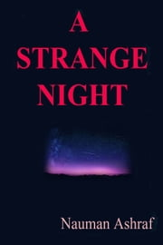 A Strange Night - Short story with amazing details ebook by Nauman Ashraf