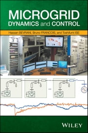 Microgrid Dynamics and Control ebook by Hassan Bevrani,Bruno François,Toshifumi Ise