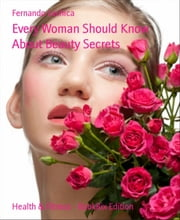 Every Woman Should Know About Beauty Secrets ebook by Fernando Lachica