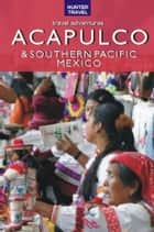 Acapulco & Southern Pacific Mexico Travel Adventures ebook by Vivien Lougheed