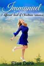Immanuel: A Different Kind of Christmas Romance ebook by Elisa Denk