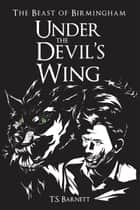 Under the Devil's Wing ebook by T.S. Barnett