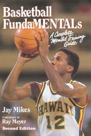 Basketball Fundamentals - A Complete Mental Training Guide ebook by Jay Mikes