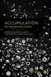 Accumulation - The Material Politics of Plastic ebook by Jennifer Gabrys,Gay Hawkins,Mike Michael