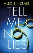 Tell Me No Lies - An absolutely gripping psychological thriller eBook by Alex Sinclair