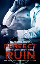 Perfect Ruin eBook by Nashoda Rose