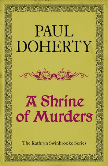 A Shrine of Murders (Kathryn Swinbrooke Mysteries, Book 1) - A thrilling medieval murder mystery ebook by Paul Doherty