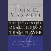 The 17 Essential Qualities of a Team Player - Becoming the Kind of Person Every Team Wants audiobook by John C. Maxwell
