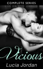 Vicious - Complete Series ebook by Lucia Jordan