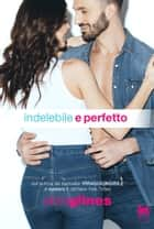 Indelebile e perfetto eBook by Abbi Glines, Anna Vivaldi