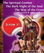 The Spiritual Combat The Dark Night of the Soul The Way of the Cross (illustrated & annotated) ebook by Lorenzo Scupoli,St. John of the Cross